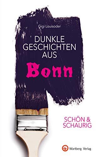 SCHÖN & SCHAURIG - Dunkle Geschichten aus Bonn (Geschichten und Anekdoten)