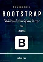Bootstrap: The Ultimate Beginner's Guide to Learn Bootstrap Programming Step by Step Front Cover