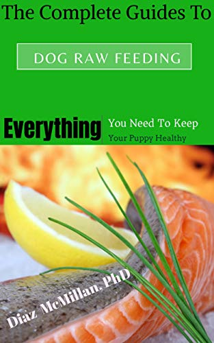 The Complete Guides To Raw Dog Feeding : Everything you need to keep your puppy healthy and Smart (English Edition)