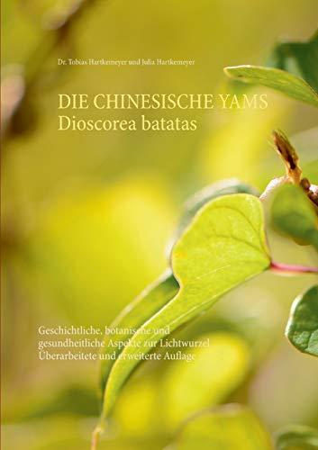 Die Chinesische Yams Dioscorea batatas: Geschichtliche, botanische und gesundheitliche Aspekte zur Lichtwurzel