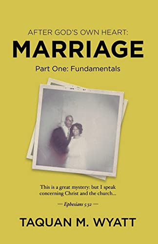 Compare Textbook Prices for After God's Own Heart: Marriage: Part One: Fundamentals  ISBN 9780578300573 by Wyatt, TaQuan M