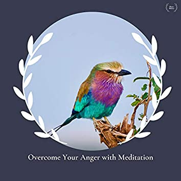Overcome Your Anger With Meditation