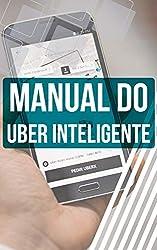 Manual do Uber Inteligente: Descubra Como Ganhar Dinheiro Como Motorista da Uber