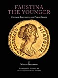 Faustina the Younger: Coinage, Portraits, and Public Image (Numismatic Studies)