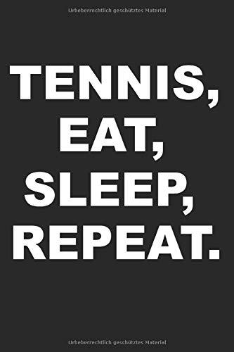 TENNIS: Notizbuch für Coaches und Tennis Spieler | Tennis, Eat, Sleep, Repeat | Für alle Notizen, Termine, Skizzen, Zeichnungen oder Tagebuch (A5 | liniertes Papier | Soft Cover | 100 Seiten)