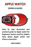 APPLE WATCH (SERIES 6 GUIDE): Step to step illustrated and practical guide to Apple...