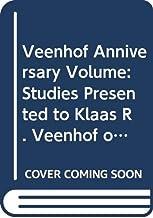 Veenhof Anniversary Volume: Studies Presented to Klaas R. Veenhof on the Occasion of His Sixty-Fifth Birthday