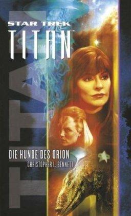 Star Trek - Titan 3: Die Hunde des Orion von Christopher L. Bennett (Mai 2009) Taschenbuch