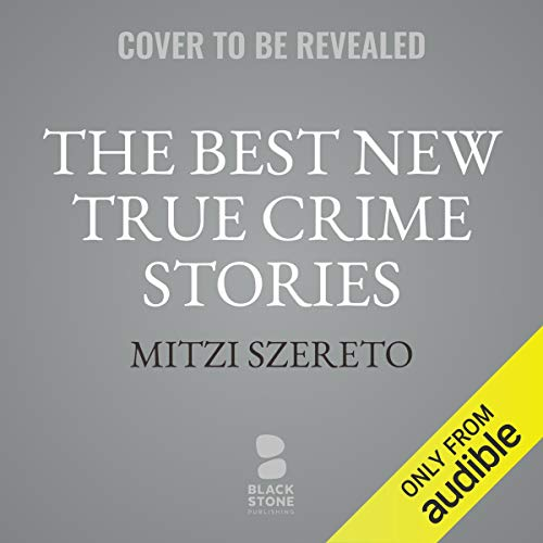 The Best New True Crime Stories audiobook cover art