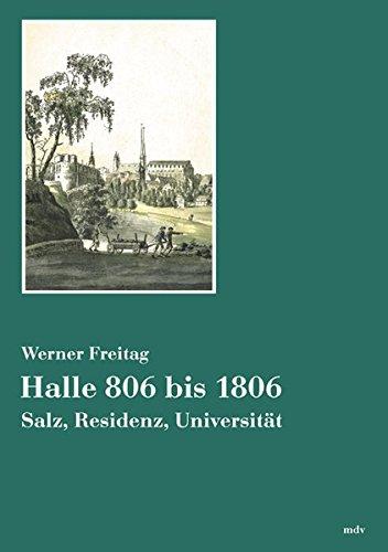 Halle 806 bis 1806. Salz, Residenz, Universität