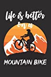 life is better on a mountain bike: funny mountain biking Retro Vintage Cool Funny Gift Design for men and women, Lined Notebook / Journal gift, 100Pages, 6x9, soft cover, matte finish