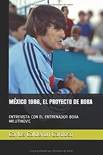 MÉXICO 1986, EL PROYECTO DE BORA: ENTREVISTA CON EL ENTRENADOR BORA MILUTINOVIC (ENTRE VISTAS) (Spanish Edition)