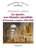 Le musée, une histoire mondiale - L'ancrage européen, 1789-1850 Tome 2