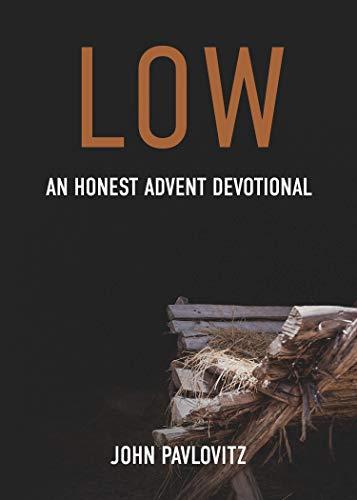 Low: An Honest Advent Devotional
