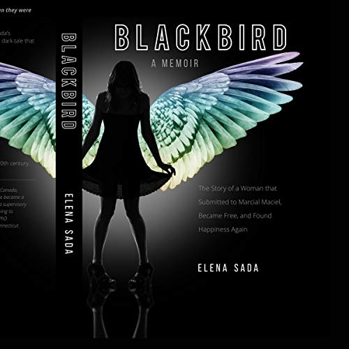 Blackbird - a Memoir: The Story of a Woman Who Submitted to Marcial Maciel, Became Free, and Found Happiness Again audiobook cover art