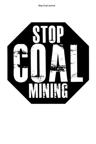 Stop Coal Journal: 100 Pages | Dot Grid Interior | Global Warming Clean Shovel Energy Miner Team Opp
