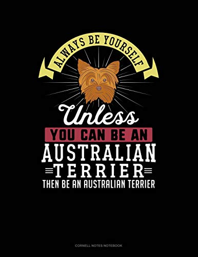 Always Be Yourself Unless You Can Be An Australian Terrier Then Be An Australian Terrier: Cornell Notes Notebook