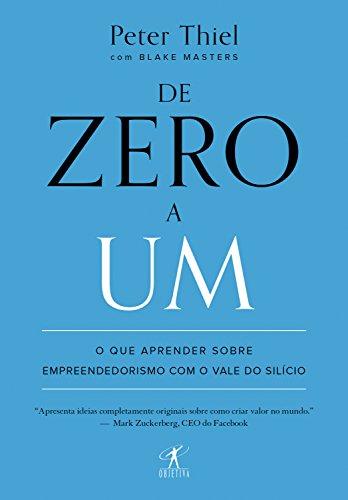 De zero a um: O que aprender sobre empreendedorismo com o Vale do Silício por [Blake Masters, Peter Thiel , Ivo Korytowski]