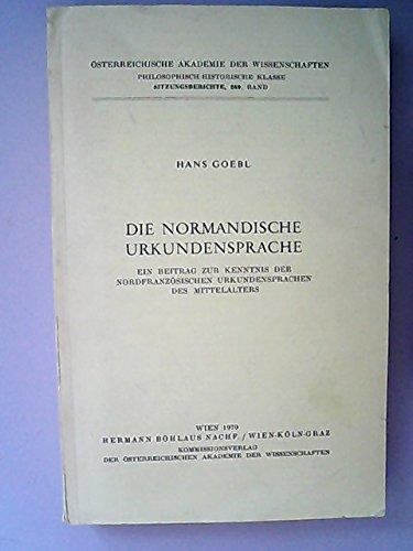 Die normandische Urkundensprache. Ein Beitrag zur Kenntnis der nordfranzösischen Urkundensprachen des Mittelalters.