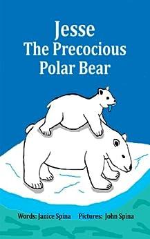 Jesse the Precocious Polar Bear by [Janice Spina, John Spina]
