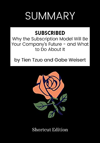 SUMMARY - Subscribed: Why the Subscription Model Will Be Your Company's Future - and What to Do About It by Tien Tzuo and Gabe Weisert (English Edition)