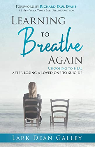 Learning to Breathe Again: Choosing to Heal After Losing a Loved One to Suicide by [Lark Dean Galley, Richard Paul Evans]
