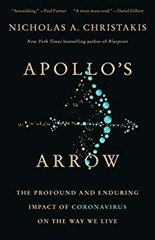 Apollo's Arrow: The Profound and Enduring Impact of Coronavirus on the Way We Live by [Nicholas A. Christakis]