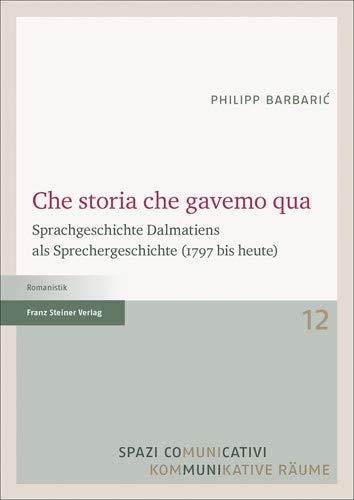 Che Storia Che Gavemo Qua: Sprachgeschichte Dalmatiens Als Sprechergeschichte (1797 Bis Heute)