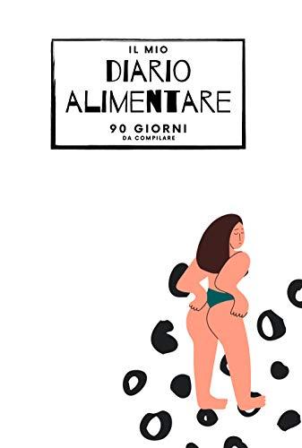 Il Mio Diario Alimentare 90 Giorni da Compilare: Diario Alimentare per Donne per Registrare Pasti, Attività Fisica e Tanto Altro!