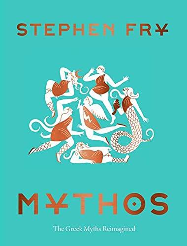Mythos: (Ancient Greek Mythology Book for Adults, Modern Telling of Classical Greek Myths Book) (Stephen Fry's Greek Myths, 1)
