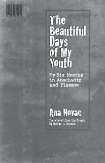 The Beautiful Days of My Youth: My Six Months In Auschwitz and Plaszow
