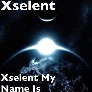 Xselent My Name Is