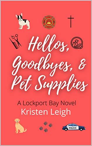 Hellos, Goodbyes, & Pet Supplies: A Lockport Bay Novel