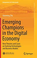 Emerging Champions in the Digital Economy: New Theories and Cases on Evolving Technologies and Business Models (Management for Professionals)