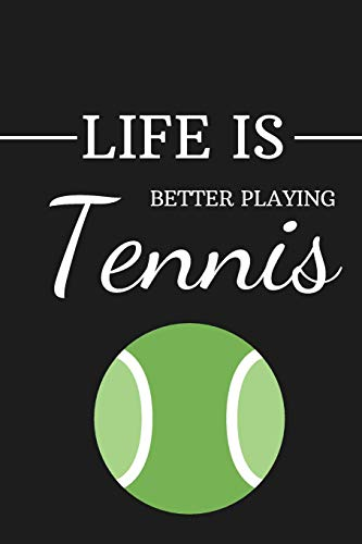 Life is Better Playing Tennins: Funny Novelty Birthday Tennis Gifts for Son, Daughter, Brother, Sister ~ Small Lined Notebook / Journal to Write in