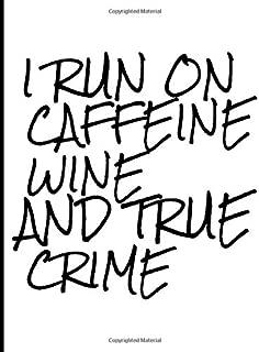 I Run on Caffeine Wine and True Crime: Book 4 (True Crime Composition Notebooks)