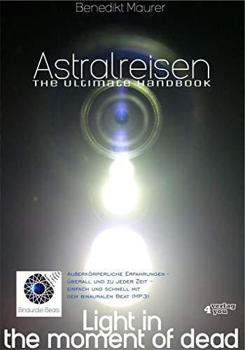 Astralreisen - THE ULTIMATE HANDBOOK: Außerkörperliche Erfahrungen - überall und zu jeder Zeit - einfach und schnell mit dem binauralen Beat (MP3)