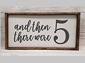 And then there were five, six, three, seven, 5, 6, 7, 8, 2, 3, Farmhouse sign, fixer upper style, adoption or pregnancy announcement
