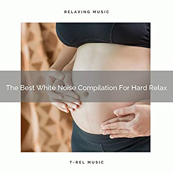 The Best White Noise Compilation For Hard Relax