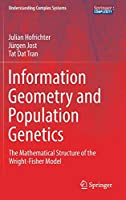 Information Geometry and Population Genetics: The Mathematical Structure of the Wright-Fisher Model (Understanding Complex Systems)