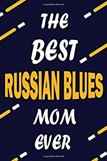 The Best RUSSIAN BLUES Mom Ever: This Pretty Journal design is for RUSSIAN BLUES lovers it helps you to organize your life and working on your goals for girls womens men kids: Passeword tracker, Gratitude journal, To do list, Flights information, Expenses