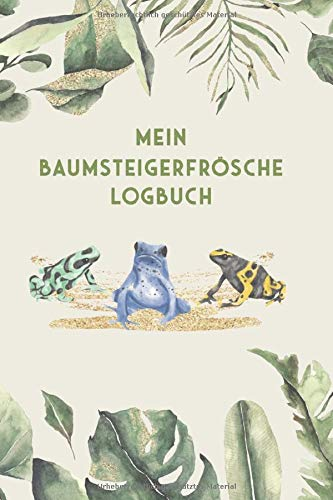 Mein Baumsteigerfrösche Logbuch: Baumsteigerfrosch Tagebuch - Logbuch für Haltung von Pfeilgiftfröschen I Terrarium Planer Notizbuch I Journal für ein halbes Jahr I Frosch Futter Tracking