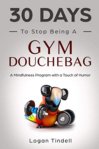 30 Days to Stop Being a Gym Douchebag: A Mindfulness Program with a Touch of Humor ~ TOP Books