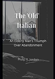 The 'Old' Italian: An Elderly Man's Triumph Over Abandonment