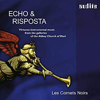 Echo & Risposta (Virtuoso Instrumental Music from the Galleries of the Abbey Church of Muri)