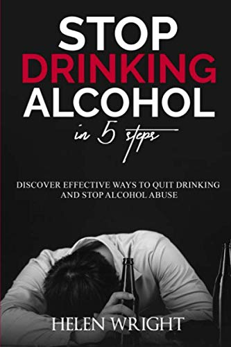 Stop Drinking Alcohol in 5 Steps: Discover Effective Ways to Quit Drinking and Stop Alcohol Abuse