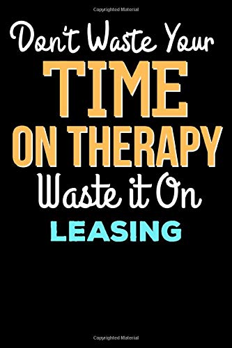 Don't Waste Your Time On Therapy Waste it On leasing - Funny leasing Notebook And Journal Gift: Lined Notebook / Journal Gift, 120 Pages, 6x9, Soft Cover, Matte Finish
