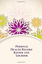 """Personal Health Record Keeper and Logbook: Tracker Notebook Book Journal to Track, Record Medical History, Monitor Daily Medications and all Health Activities 6""""x9"""" with 120 pages. (Health Log Books)"""