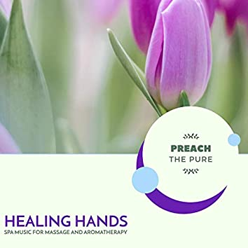 Healing Hands - Spa Music For Massage And Aromatherapy
