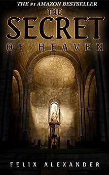 The Secret of Heaven: An explosive mystery regarding the divinity of Christ vs the humanity of Jesus. (Aiden Leonardo Book 1) by [Felix Alexander]